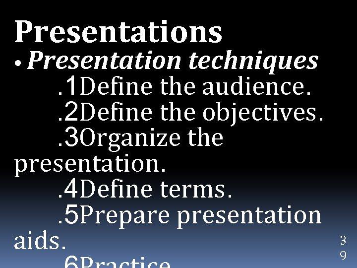 Presentations • Presentation techniques . 1 Define the audience. . 2 Define the objectives.