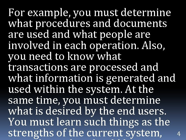 For example, you must determine what procedures and documents are used and what people
