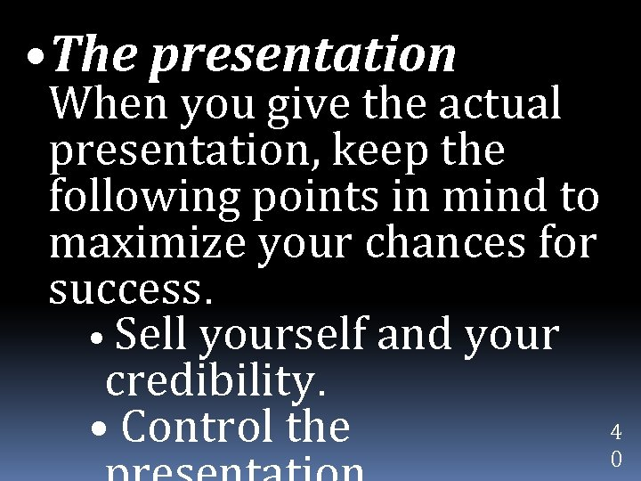 • The presentation When you give the actual presentation, keep the following points