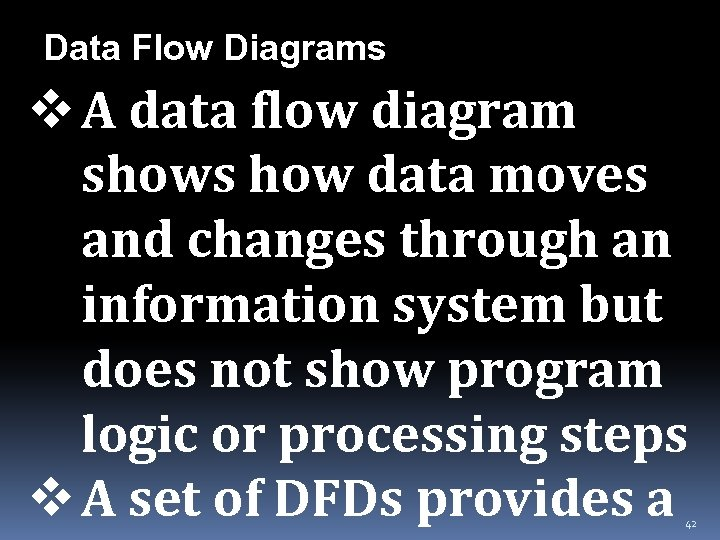 Data Flow Diagrams v A data flow diagram shows how data moves and changes