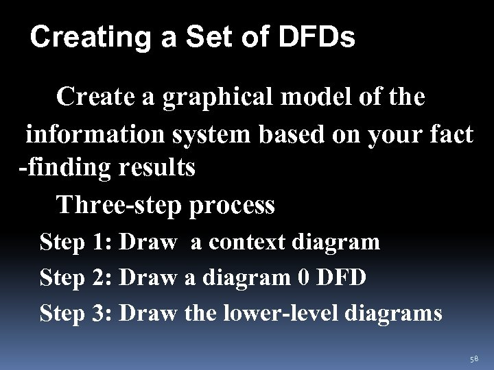 Creating a Set of DFDs v Create a graphical model of the information system