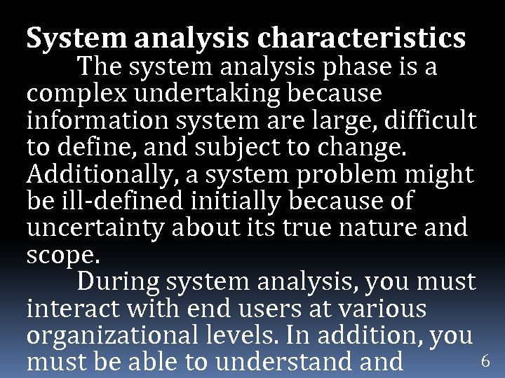 System analysis characteristics The system analysis phase is a complex undertaking because information system