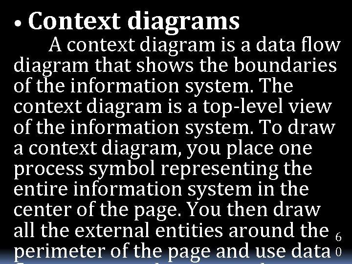 • Context diagrams A context diagram is a data flow diagram that shows