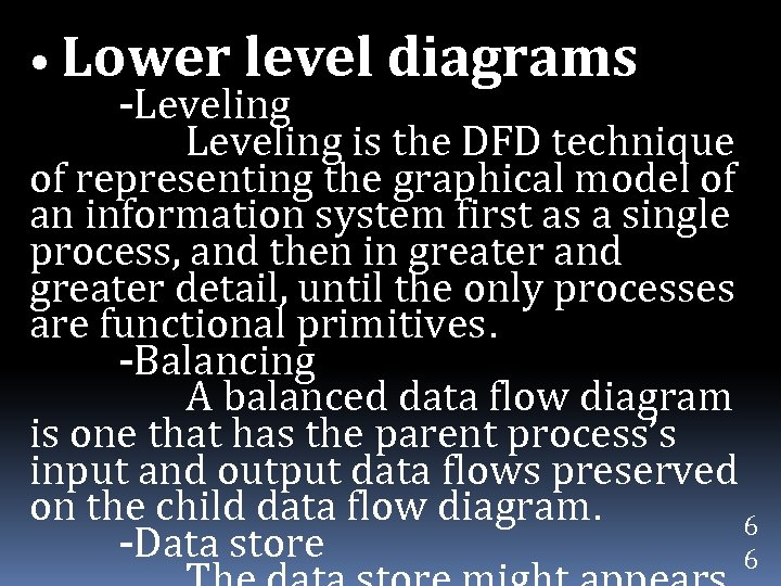• Lower level diagrams -Leveling is the DFD technique of representing the graphical