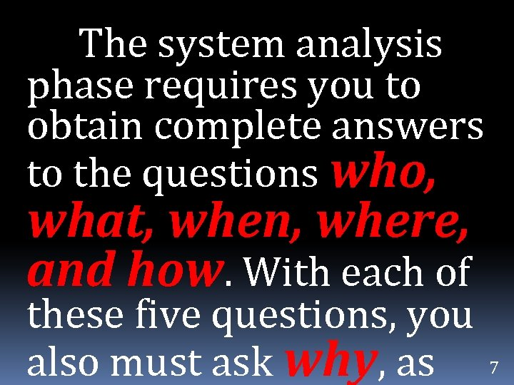 The system analysis phase requires you to obtain complete answers to the questions who,