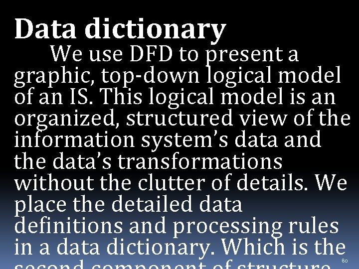 Data dictionary We use DFD to present a graphic, top-down logical model of an
