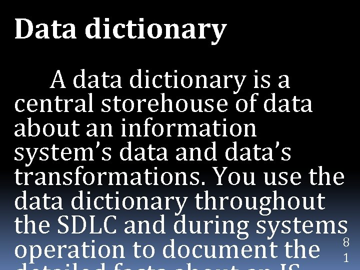 Data dictionary A data dictionary is a central storehouse of data about an information