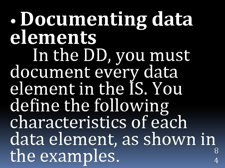 • Documenting data elements In the DD, you must document every data element