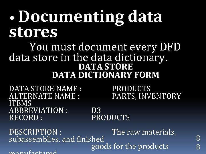• Documenting data stores You must document every DFD data store in the