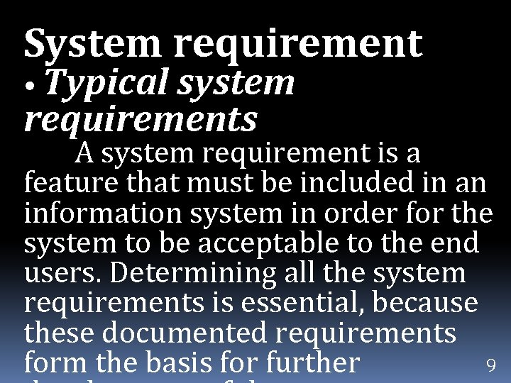 System requirement • Typical system requirements A system requirement is a feature that must