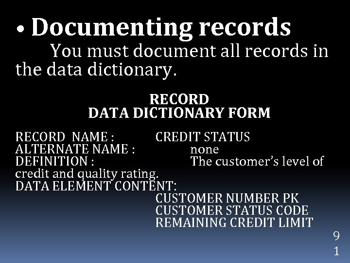 • Documenting records You must document all records in the data dictionary. RECORD