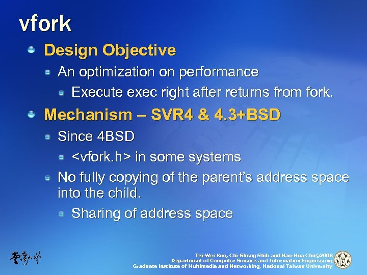 vfork Design Objective An optimization on performance Execute exec right after returns from fork.