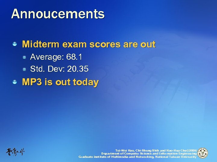 Annoucements Midterm exam scores are out Average: 68. 1 Std. Dev: 20. 35 MP