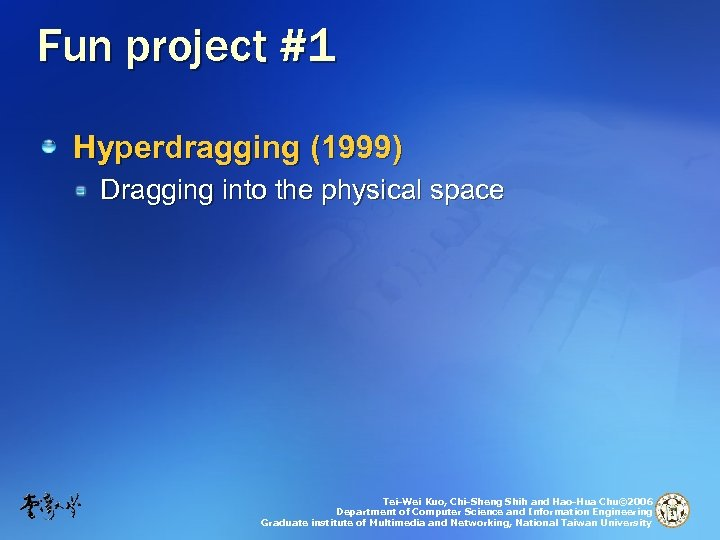 Fun project #1 Hyperdragging (1999) Dragging into the physical space Tei-Wei Kuo, Chi-Sheng Shih