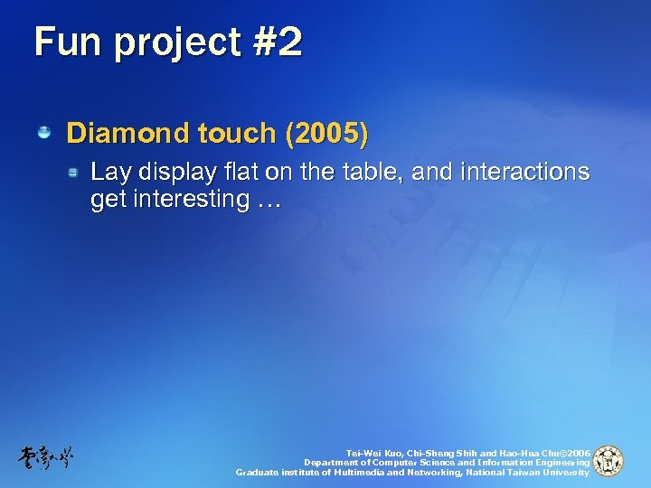 Fun project #2 Diamond touch (2005) Lay display flat on the table, and interactions