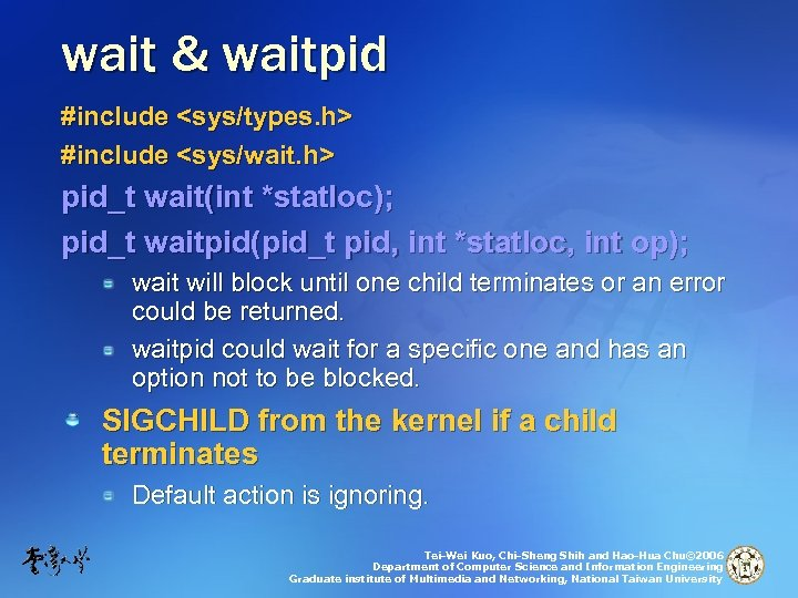 wait & waitpid #include <sys/types. h> #include <sys/wait. h> pid_t wait(int *statloc); pid_t waitpid(pid_t
