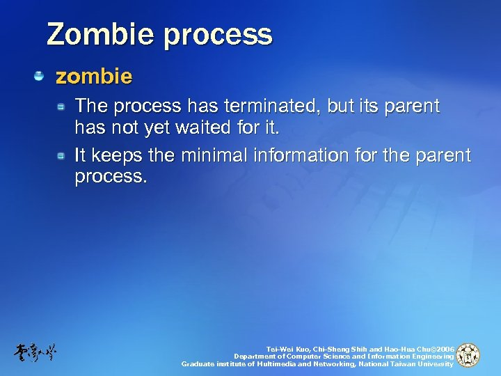 Zombie process zombie The process has terminated, but its parent has not yet waited