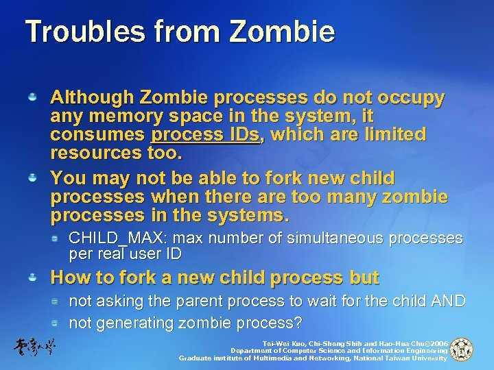 Troubles from Zombie Although Zombie processes do not occupy any memory space in the