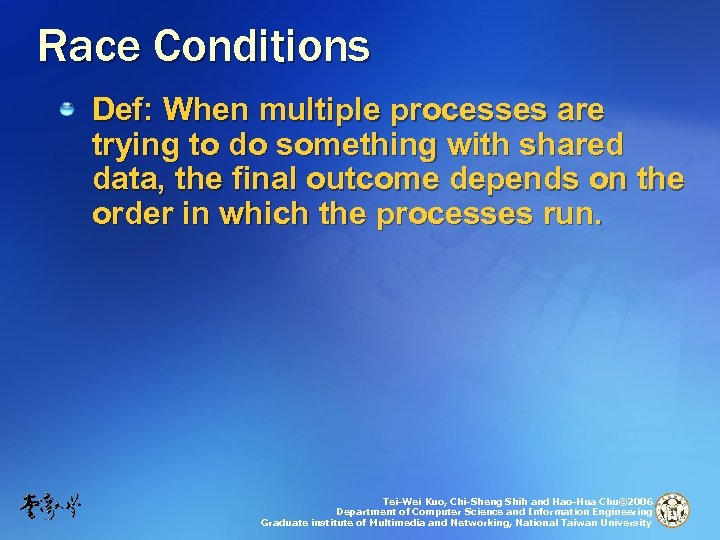 Race Conditions Def: When multiple processes are trying to do something with shared data,
