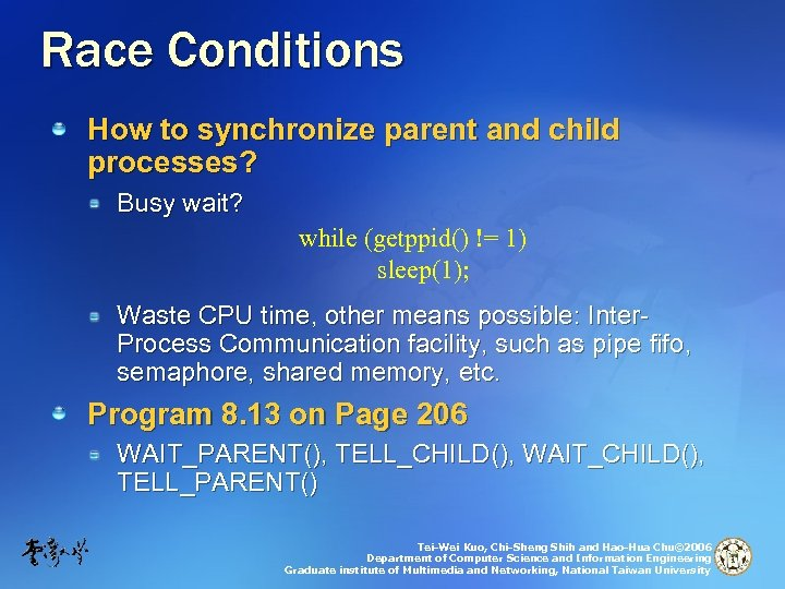 Race Conditions How to synchronize parent and child processes? Busy wait? while (getppid() !=