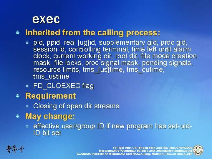 exec Inherited from the calling process: pid, ppid, real [ug]id, supplementary gid, proc gid,
