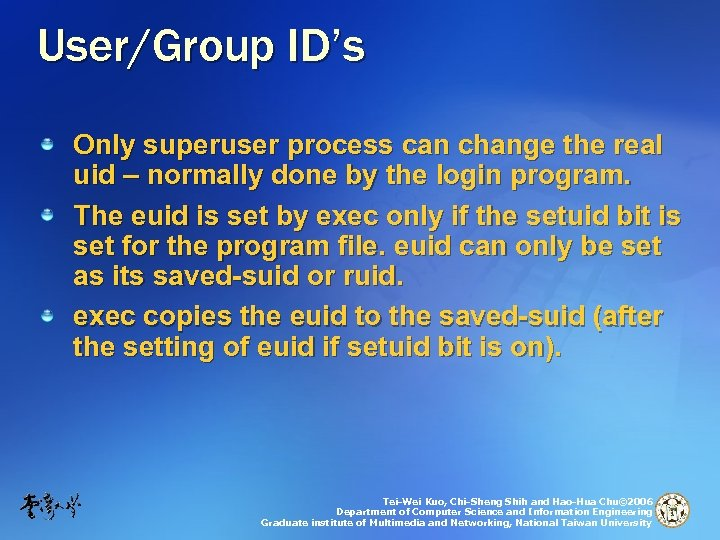 User/Group ID's Only superuser process can change the real uid – normally done by