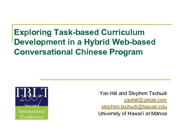 Exploring Task-based Curriculum Development in a Hybrid Web-based Conversational Chinese Program Yao Hill and