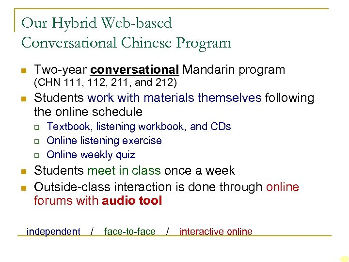 Our Hybrid Web-based Conversational Chinese Program n Two-year conversational Mandarin program (CHN 111, 112,