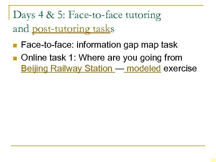 Days 4 & 5: Face-to-face tutoring and post-tutoring tasks n n Face-to-face: information gap