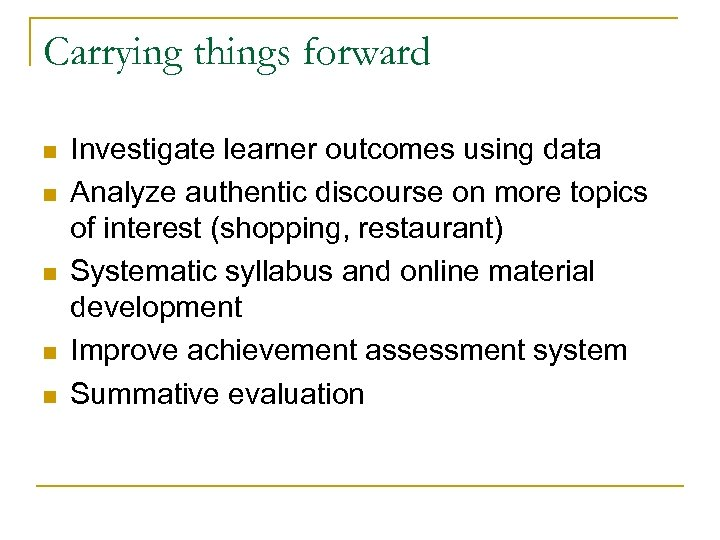 Carrying things forward n n n Investigate learner outcomes using data Analyze authentic discourse