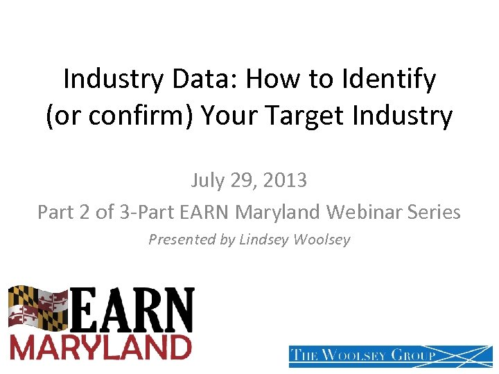 Industry Data: How to Identify (or confirm) Your Target Industry July 29, 2013 Part