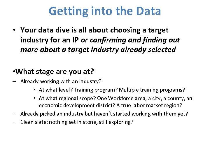 Getting into the Data • Your data dive is all about choosing a target