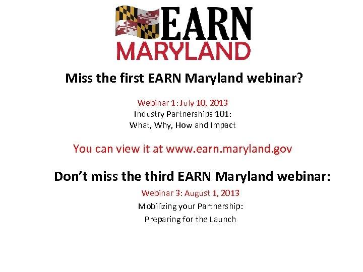 Miss the first EARN Maryland webinar? Webinar 1: July 10, 2013 Industry Partnerships 101: