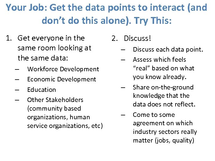 Your Job: Get the data points to interact (and don't do this alone). Try