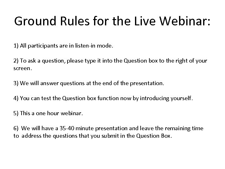 Ground Rules for the Live Webinar: 1) All participants are in listen-in mode. 2)