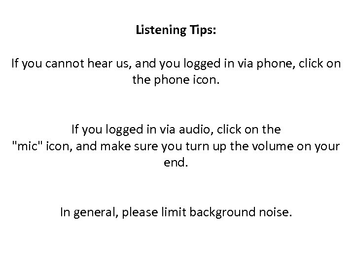 Listening Tips: If you cannot hear us, and you logged in via phone, click