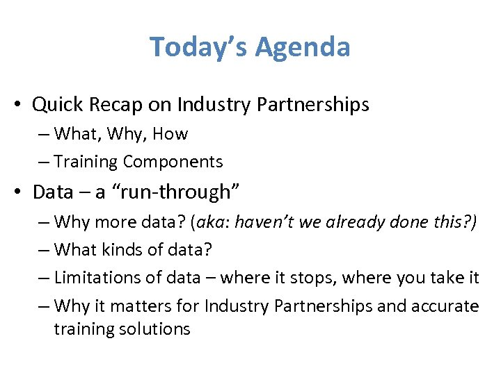 Today's Agenda • Quick Recap on Industry Partnerships – What, Why, How – Training