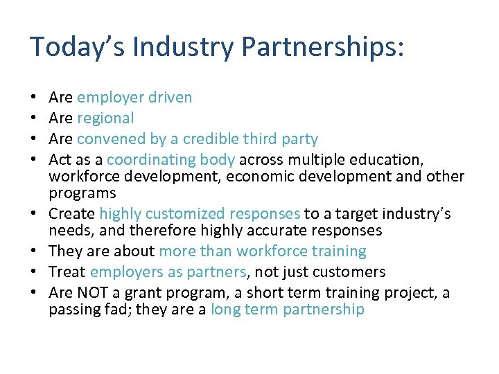 Today's Industry Partnerships: • • Are employer driven Are regional Are convened by a
