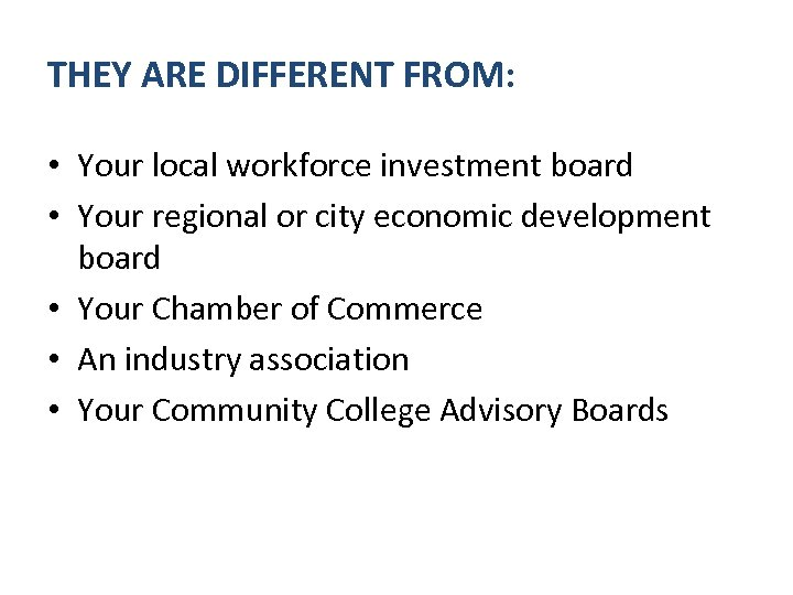 THEY ARE DIFFERENT FROM: • Your local workforce investment board • Your regional or