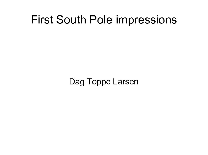First South Pole impressions Dag Toppe Larsen