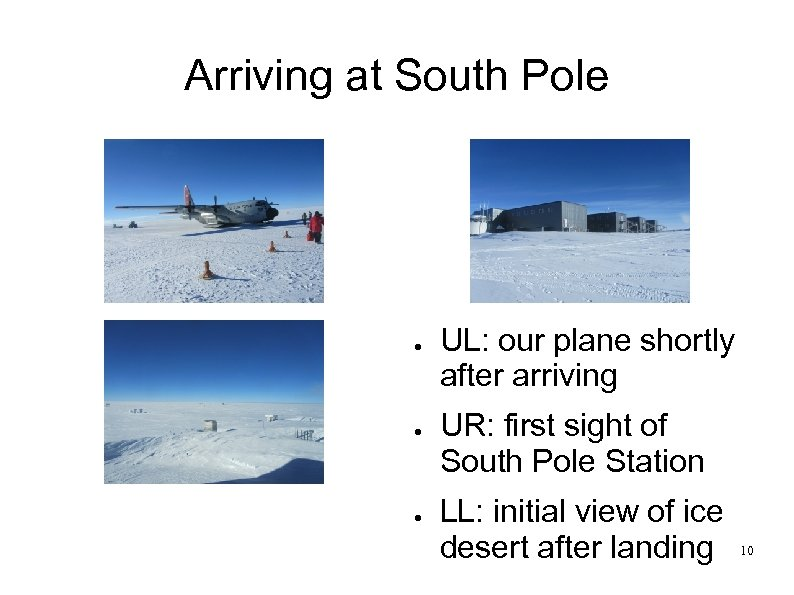Arriving at South Pole ● ● ● UL: our plane shortly after arriving UR: