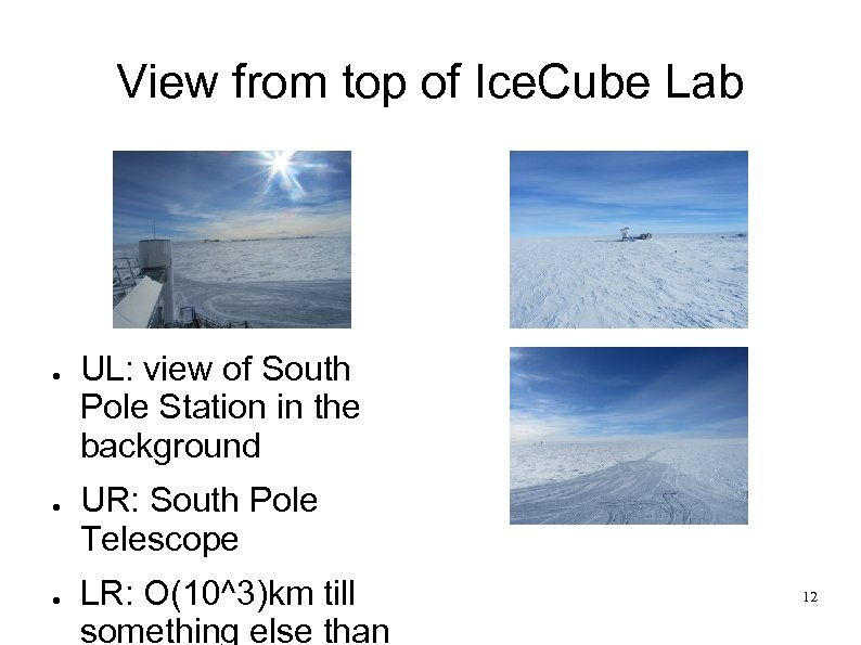 View from top of Ice. Cube Lab ● ● ● UL: view of South