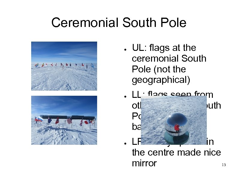 Ceremonial South Pole ● ● ● UL: flags at the ceremonial South Pole (not