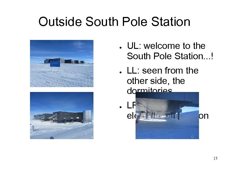 Outside South Pole Station ● ● ● UL: welcome to the South Pole Station.