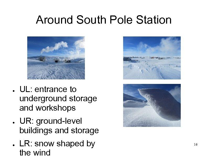 Around South Pole Station ● ● ● UL: entrance to underground storage and workshops
