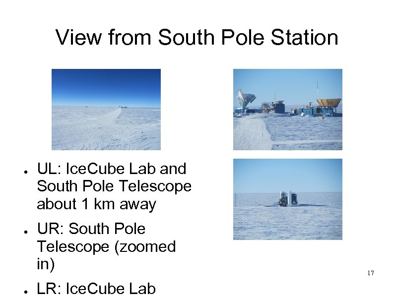 View from South Pole Station ● ● ● UL: Ice. Cube Lab and South