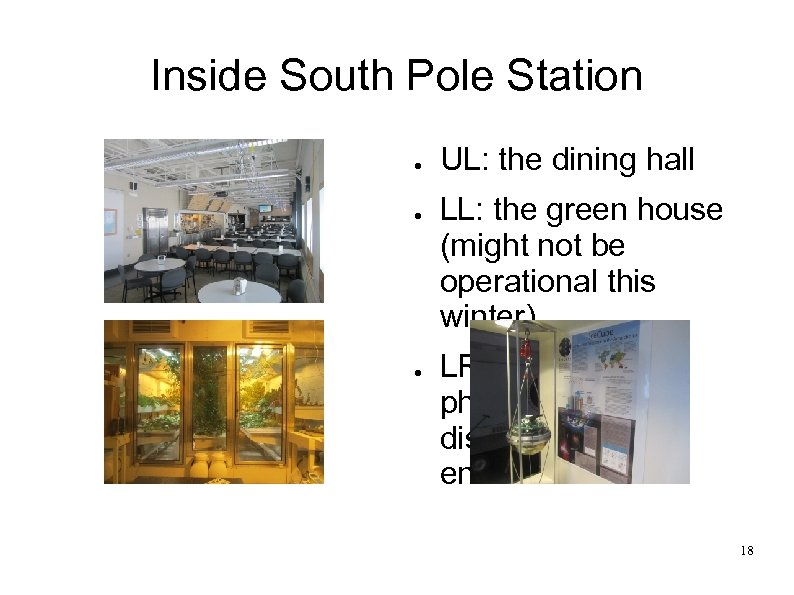 Inside South Pole Station ● ● ● UL: the dining hall LL: the green