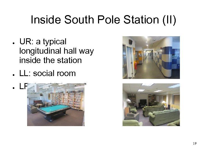 Inside South Pole Station (II) ● UR: a typical longitudinal hall way inside the