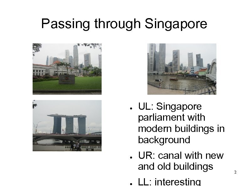 Passing through Singapore ● ● ● UL: Singapore parliament with modern buildings in background