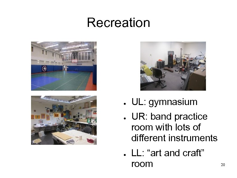 Recreation ● ● ● UL: gymnasium UR: band practice room with lots of different